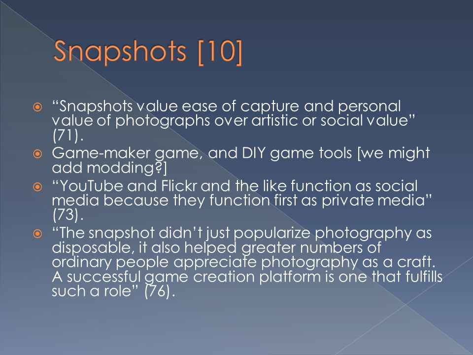 Snapshots [10] Snapshots value ease of capture and personal value of photographs over artistic or social value (71).